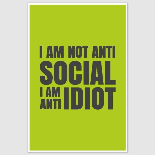 I am Anti Idiot Funny Poster (12 x 18 inch)