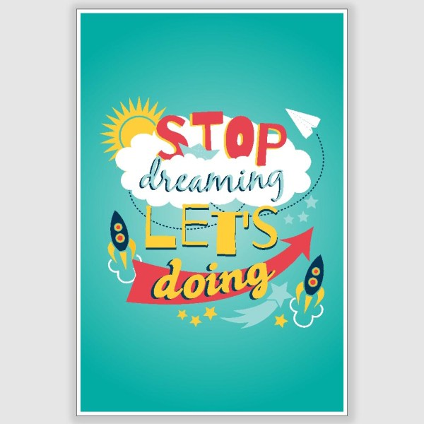 Stop Dreaming Lets Doing Inspirational Poster (12 x 18 inch)