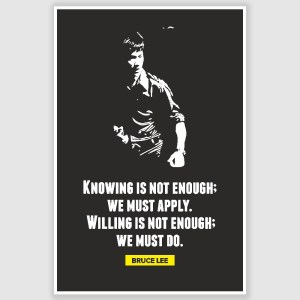 Bruce Lee – Knowing Is Not Enough Inspirational Poster (12 x 18 inch)