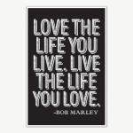 Bob Marley - Love The Life Quote Poster Art | Motivational Posters For Room