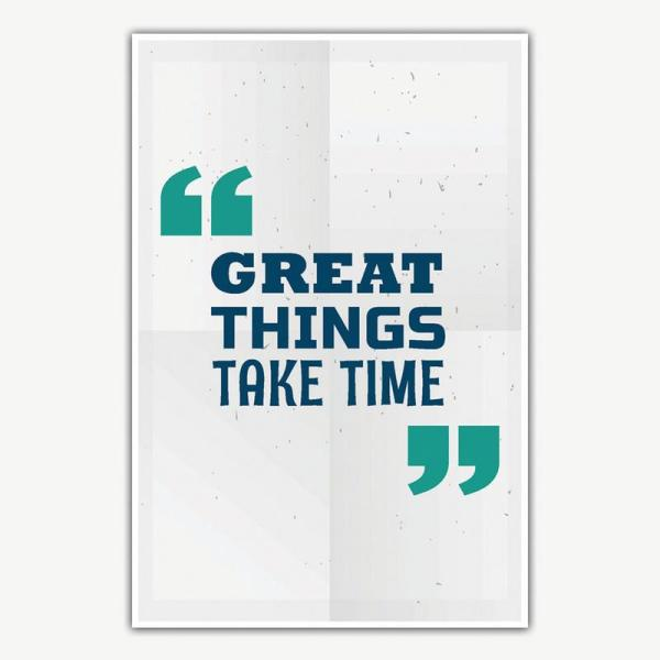 Great Things Take Time Poster Art   Inspirational Posters