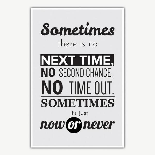 Now Or Never Quote Poster Art   Inspirational Posters