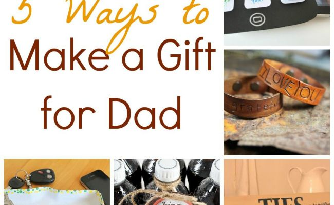 5 Ways To Make A Gift For Dad Infarrantly Creative