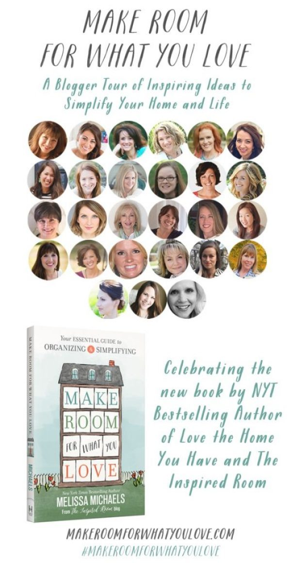 Make Room For What You Love - A Blogger Tour of Inspiring Ideas to Simplify Your Home and Life - New book by NYT Bestselling Author of Love the Home You Have and The Inspired Room