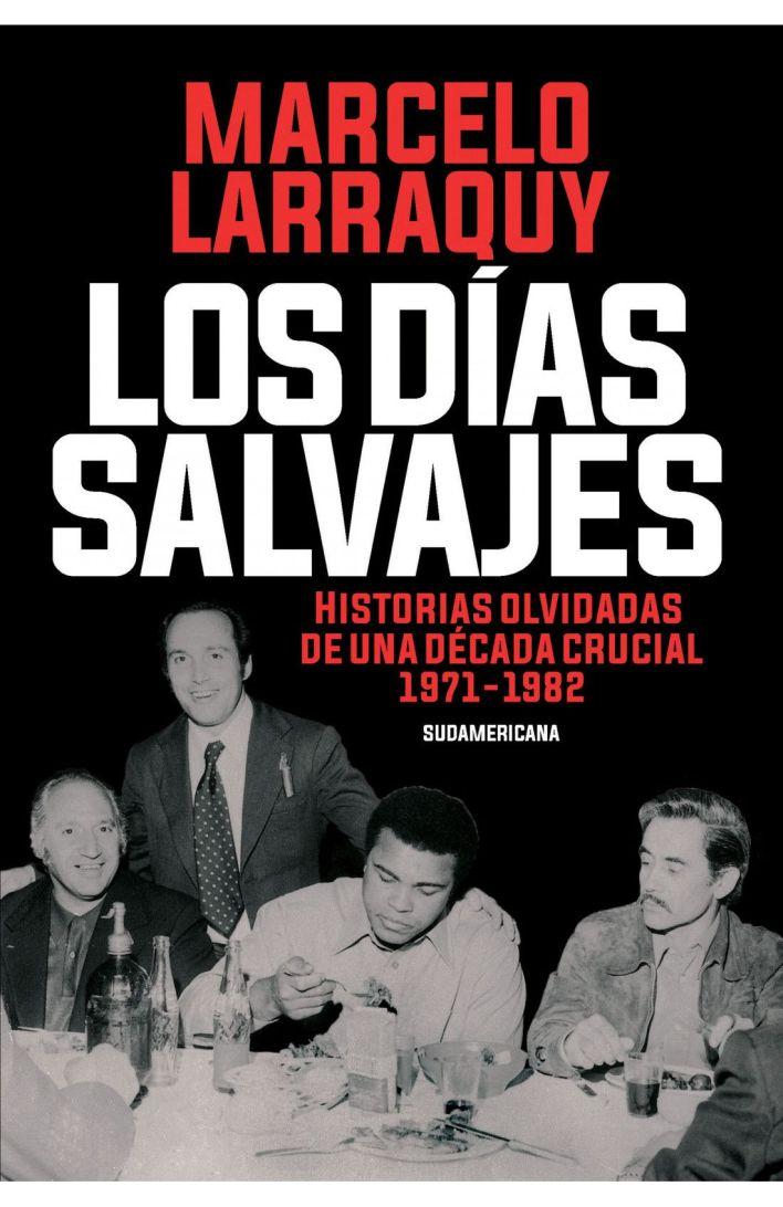 Los dias salvajes de Marcelo Larraquy