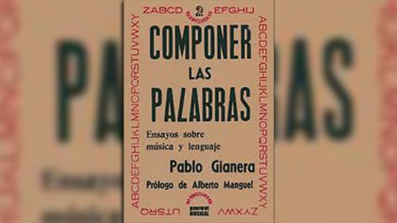 """""""Componer las palabras. Ensayo sobre música y lenguaje"""", de Pablo Gianera"""
