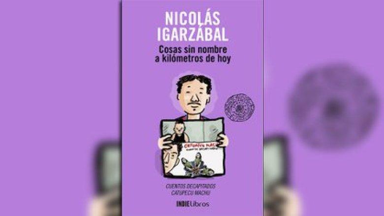 """""""Cosas sin nombre a kilómetros de hoy"""", de Nicolás Igarzábal"""