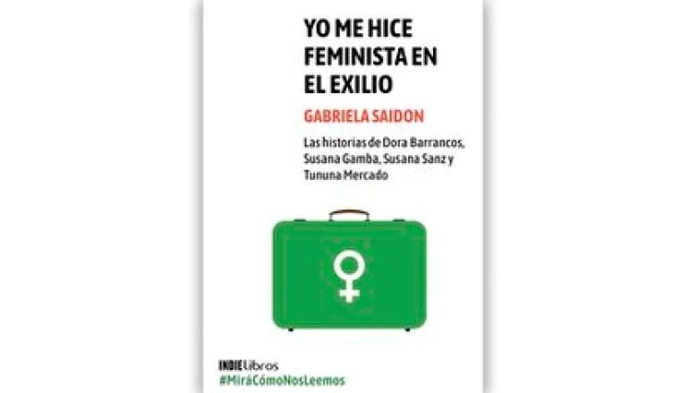 """""""Yo me hice feminista en el exilio"""", Gabriela Saidon (IndieLibros)"""
