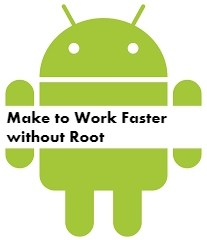 Way to Make Android Work Faster without root