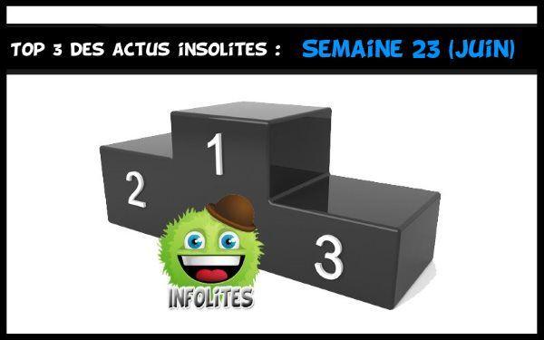 Top 3 Actualités Insolites - Semaine 23 - Juin