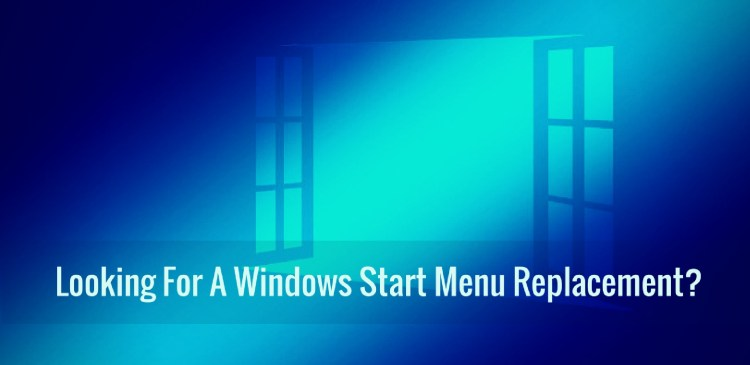 Looking For A Windows Start Menu Replacement?