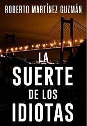👉 La suerte de los idiotas (Thriller gallego), de Roberto Martínez Guzmán