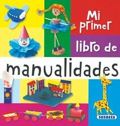Mi primer libro de manualidades, de Equipo Susaeta