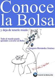 Conoce la Bolsa y deja de tenerle miedo (Todo el mundo puede aprender a invertir en Bolsa, de Gregorio Hernández Jiménez.