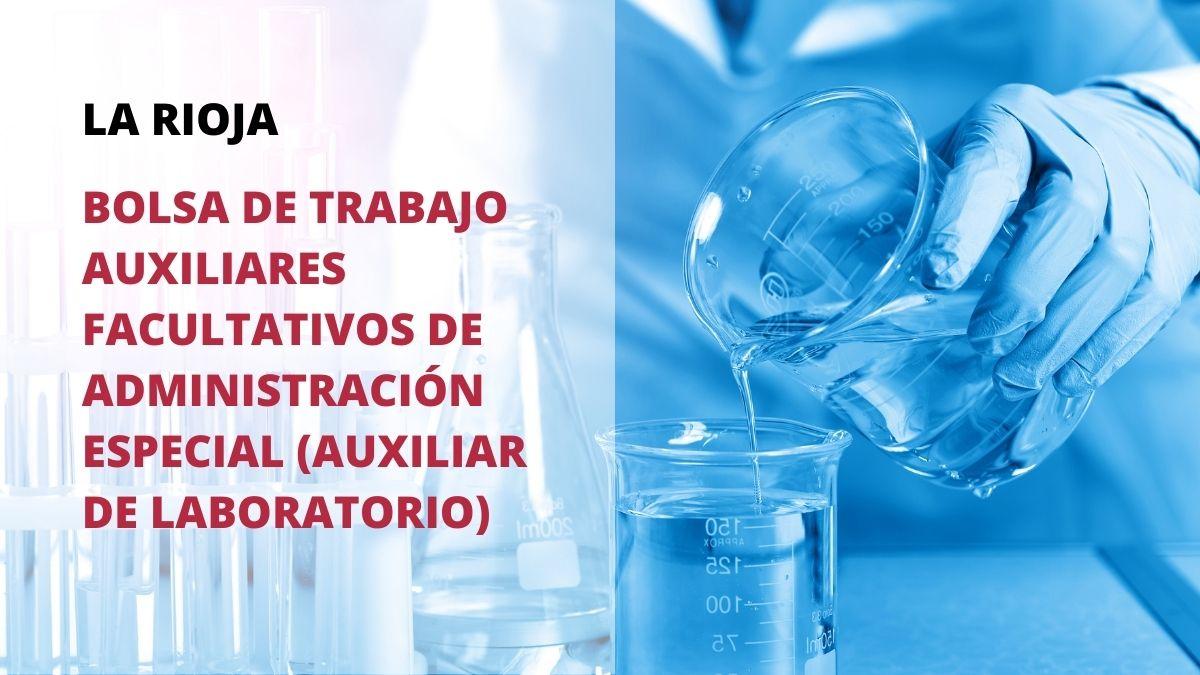 Convocatoria Bolsa de trabajo para el Cuerpo de Auxiliares Facultativos de Administración Especial (Auxiliar de Laboratorio) al servicio de la Comunidad Autónoma de La Rioja