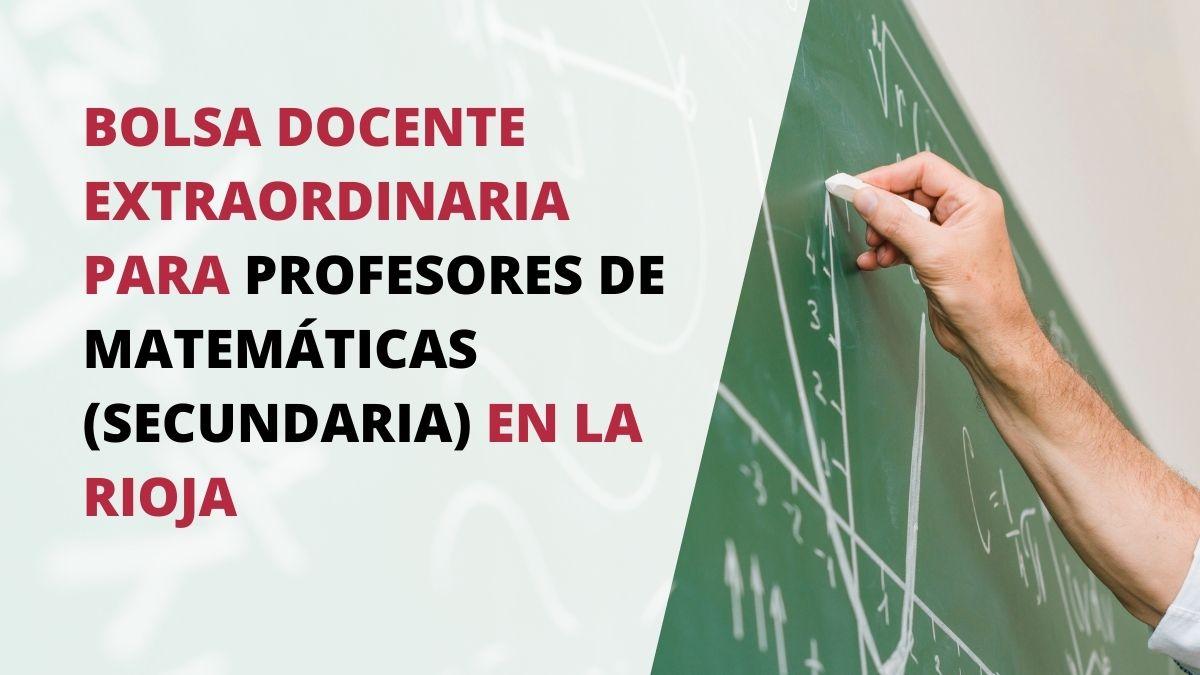 Convocatoria bolsa docente extraordinaria para el Cuerpo de Profesorado de Enseñanza Secundaria en la especialidad de Matemáticas (La Rioja)