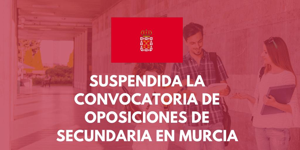 Murcia suspende la convocatoria de oposiciones de Secundaria, Profesorado Técnico de FP, Música y Artes Escénicas, Artes Plásticas y Diseño, EEOOII