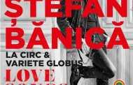 Stefan Banica va sustine pe 7 si 8 martie doua concerte dedicate femeilor