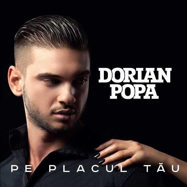 """""""Pe placul tau"""" noua piesa lansata de Dorian Popa"""