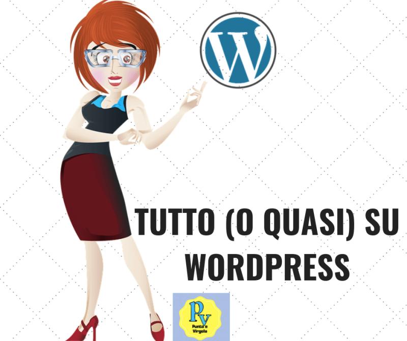 Wordpress: tutto (o quasi) quello che ti serve sapere!