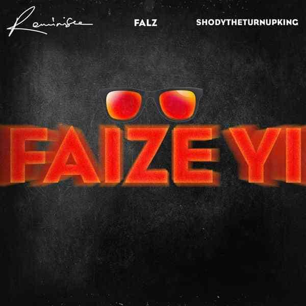 Reminisce ft Falz ShodyTheTurnUpKing Faize Yi lyrics