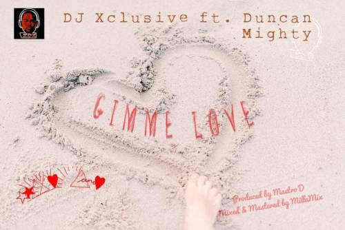 DJ Xclusive ft Duncan Mighty Gimme Love