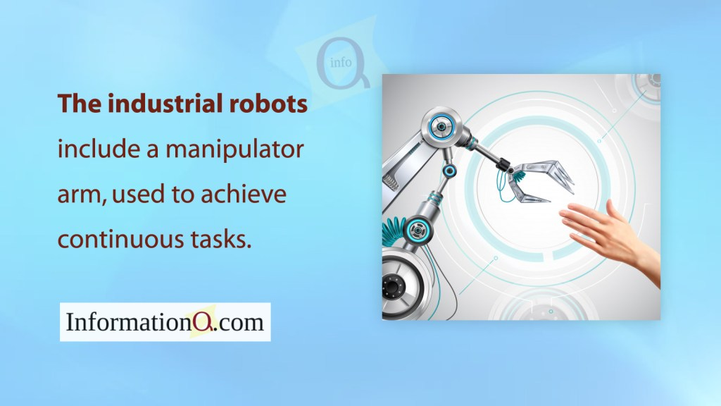 The industrial robots include a manipulator arm, used to achieve continuous tasks