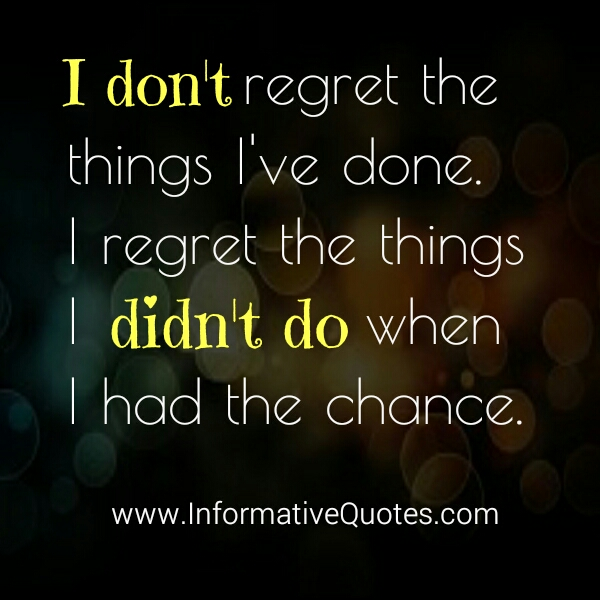 Regret Things I Wen I Regret Had Didnt Have I Done I Dont Chance Things Do I