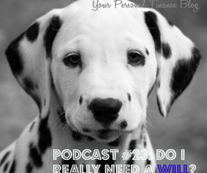 Podcast #23: I'm In My Mid-30's & You Say I Need A Will??