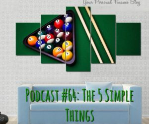 Podcast #64: The 5 Simple Things….(I Promise!)