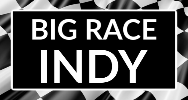 BIG RACE INDY DONT MISS634 x 340_1557245448946.jpg.jpg