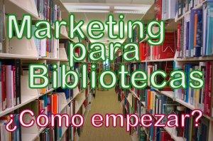 Marketing para Bibliotecas ¿Cómo empezar?
