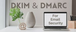 DKIM and DMARC for email security