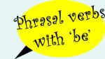 PHRASAL VERBS com o verbo TO BE