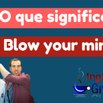 O que significa a Expressão Blow your mind