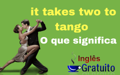 Aprenda o uso da – Expressão it takes two to tango