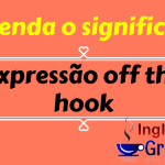 Aprenda o significado da Expressão off the hook