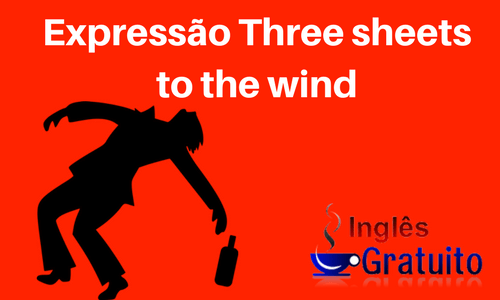 Expressão Three sheets to the wind