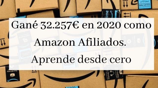 Gané 32.257€ en 2020 con Amazon Afiliados TUTORIAL