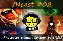 INcast 02 - Protestos pelo Brasil e cuidado com os titãs