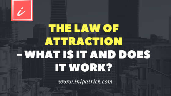The Law of Attraction – What is it and Does it Work?