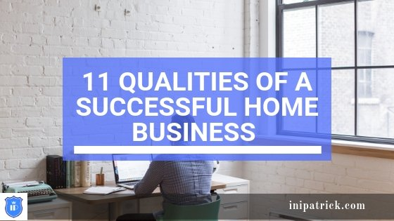 11 Qualities of A Successful Home Business