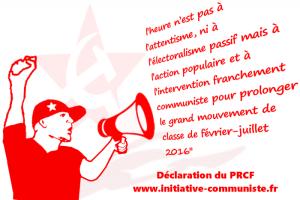 """""""L'heure n'est pas à l'attentisme, ni à l'électoralisme passif mais à l'action populaire et à l'intervention franchement communiste pour prolonger le grand mouvement de classe de février-juillet 2016"""" Déclaration du PRCF"""
