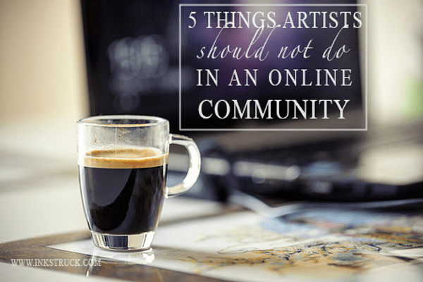 5 things that artists should not do in an online community with their drawings,oil paintings,watercolors, pastels and acrylics.