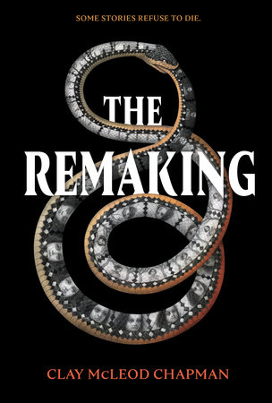 Book Cover: The Remaking by Clay McLeod Chapman
