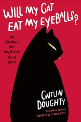 Book Cover: Will My Cat Eat My Eyeballs? Big questions from tiny mortals about death