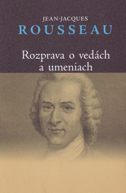 Obálka knihy Rozprava o vedách a umeniach od: Jean-Jacques Rousseau