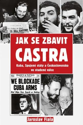 Obálka knihy Jak se zbavit Castra od autora: Jaroslav Fiala - INLIBRI