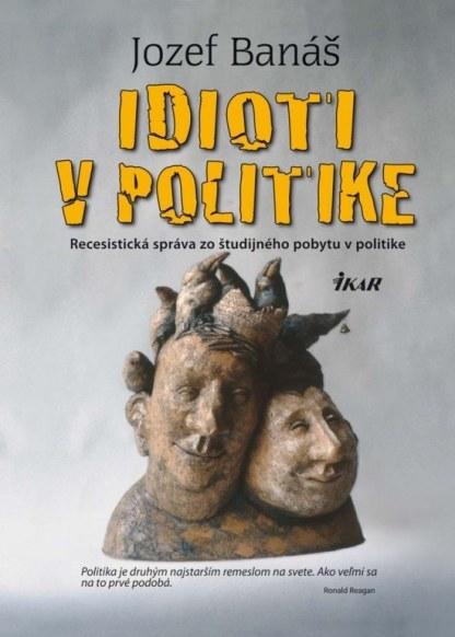 Obálka knihy Idioti v politike od autora: Jozef Banáš