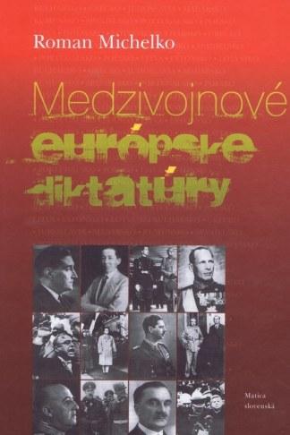 Obálka knihy Medzivojnové európske diktatúry od autora: Roman Michelko